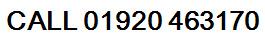 CALL 01920 463170